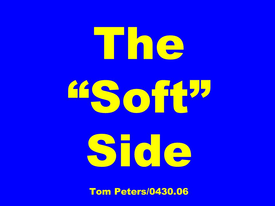 The Soft Side Tom Peters/0430.06