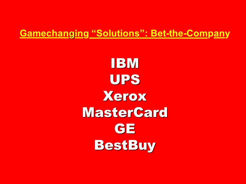 Gamechanging Solutions : Bet-the-Company IBM UPS Xerox MasterCard GE BestBuy