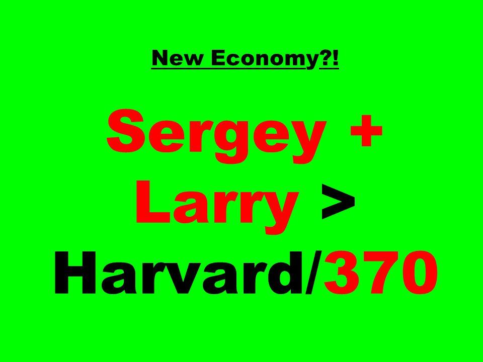 New Economy ! Sergey + Larry > Harvard/370