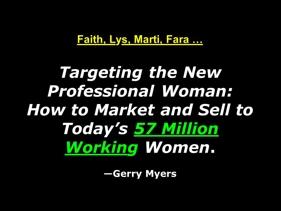 Faith, Lys, Marti, Fara … Targeting the New Professional Woman: How to Market and Sell to Today's 57 Million Working Women.