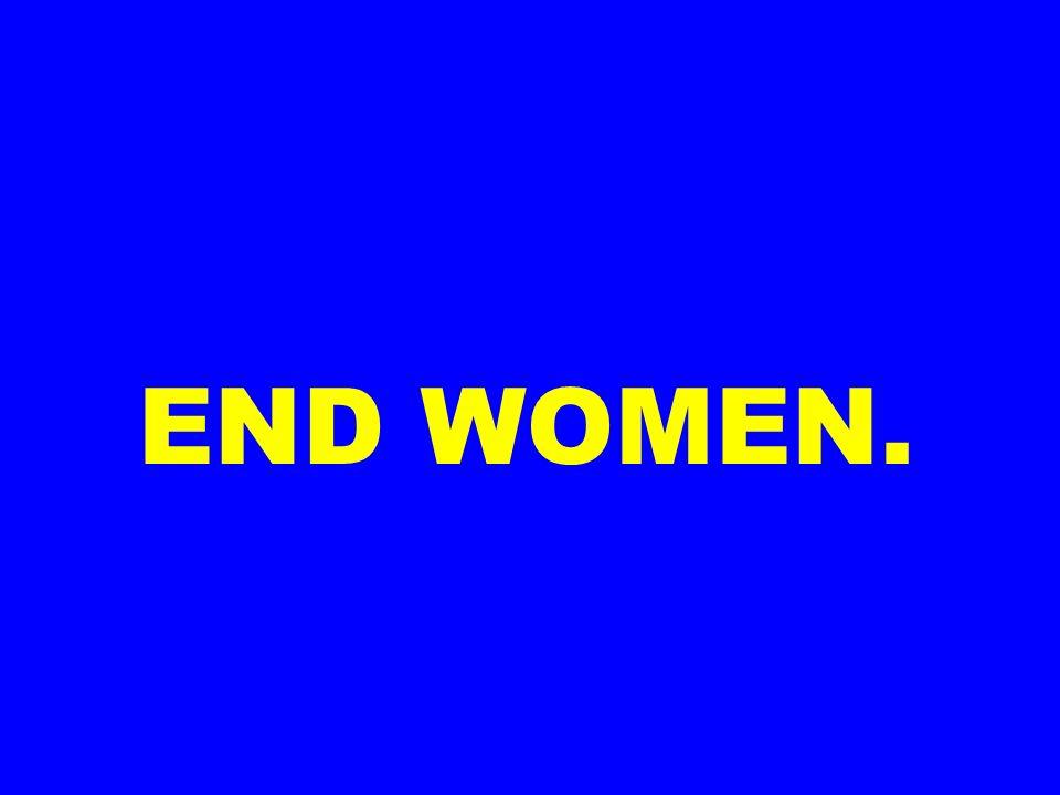 END WOMEN.