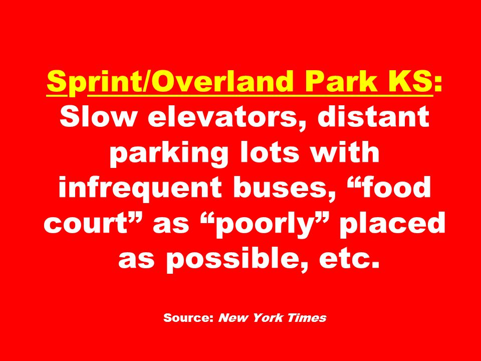 Sprint/Overland Park KS: Slow elevators, distant parking lots with infrequent buses, food court as poorly placed as possible, etc.