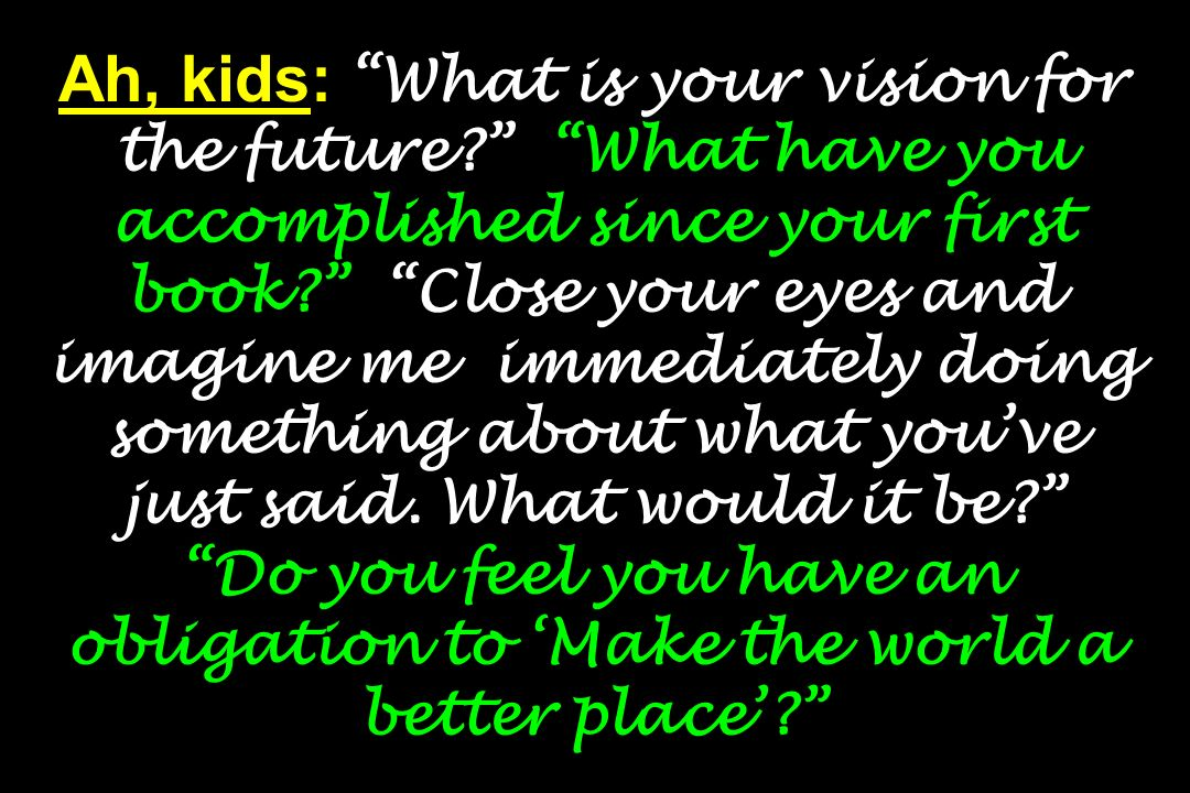Ah, kids: What is your vision for the future