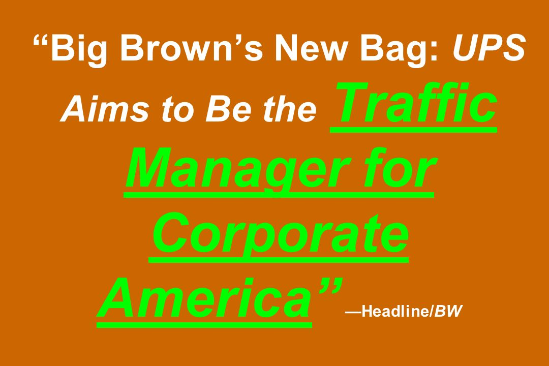 Big Brown's New Bag: UPS Aims to Be the Traffic Manager for Corporate America —Headline/BW