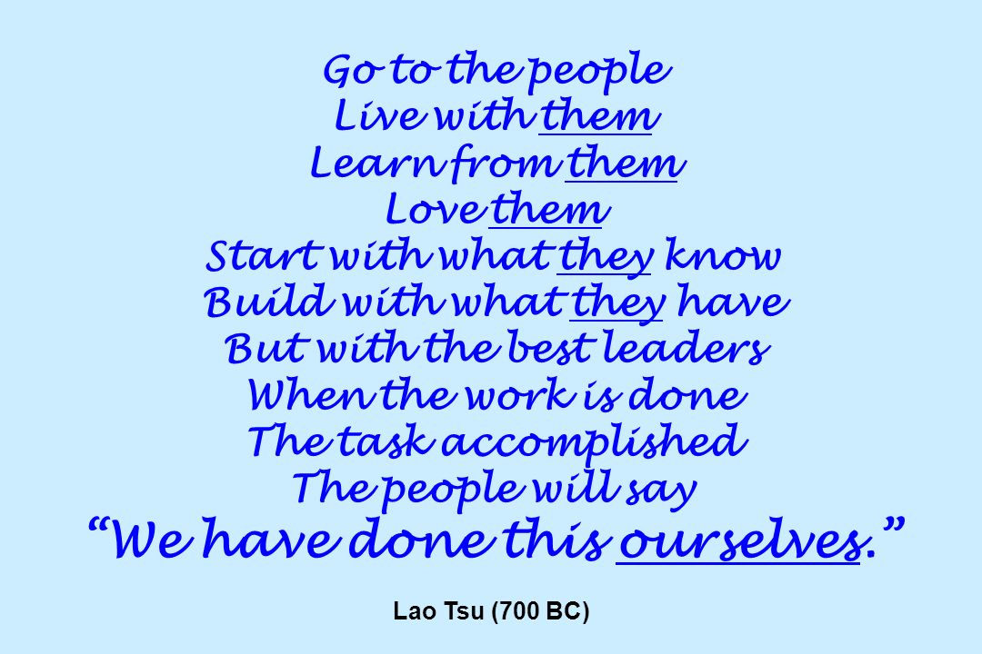 Go to the people Live with them Learn from them Love them