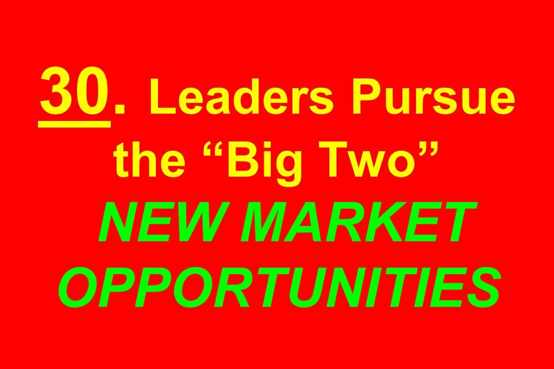 30. Leaders Pursue the Big Two NEW MARKET OPPORTUNITIES