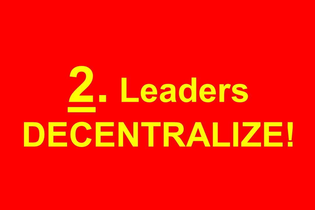 2. Leaders DECENTRALIZE!
