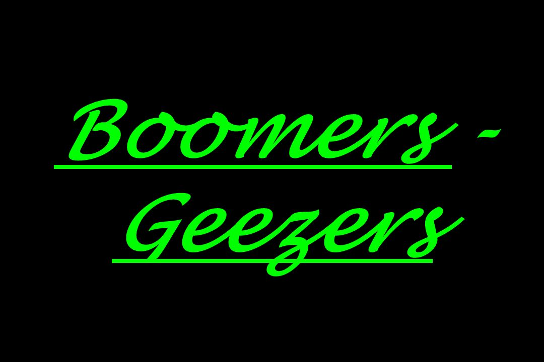 Boomers - Geezers