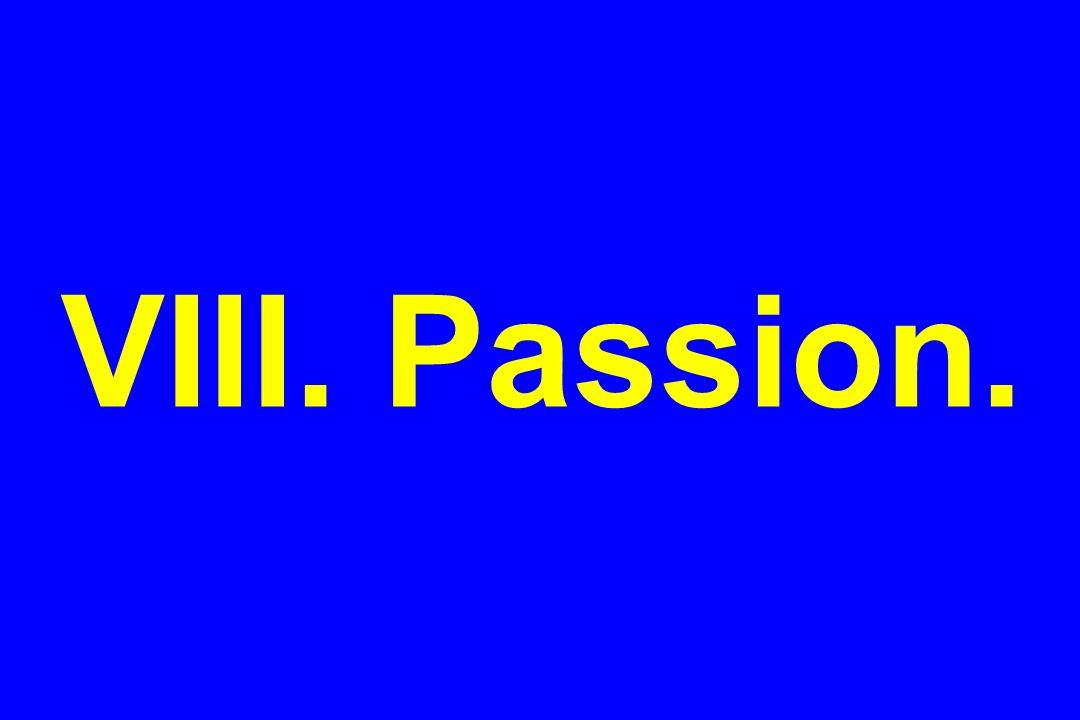 VIII. Passion.