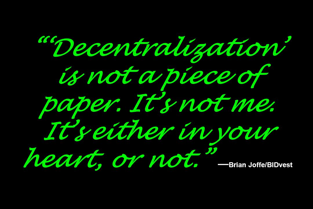 'Decentralization' is not a piece of paper. It's not me