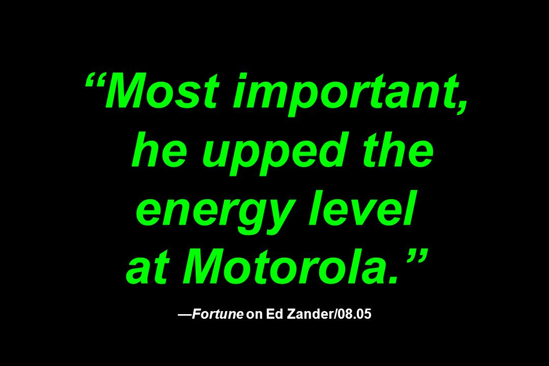 Most important, he upped the energy level at Motorola