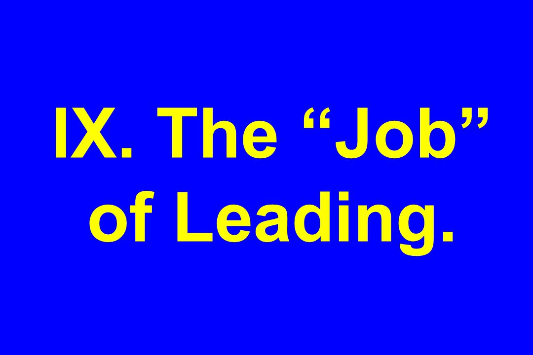 IX. The Job of Leading.