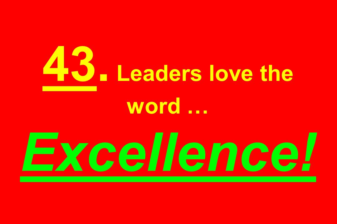 43. Leaders love the word … Excellence!