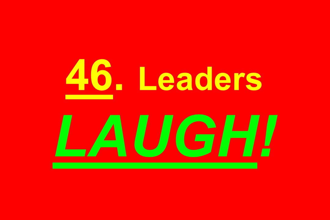 46. Leaders LAUGH!