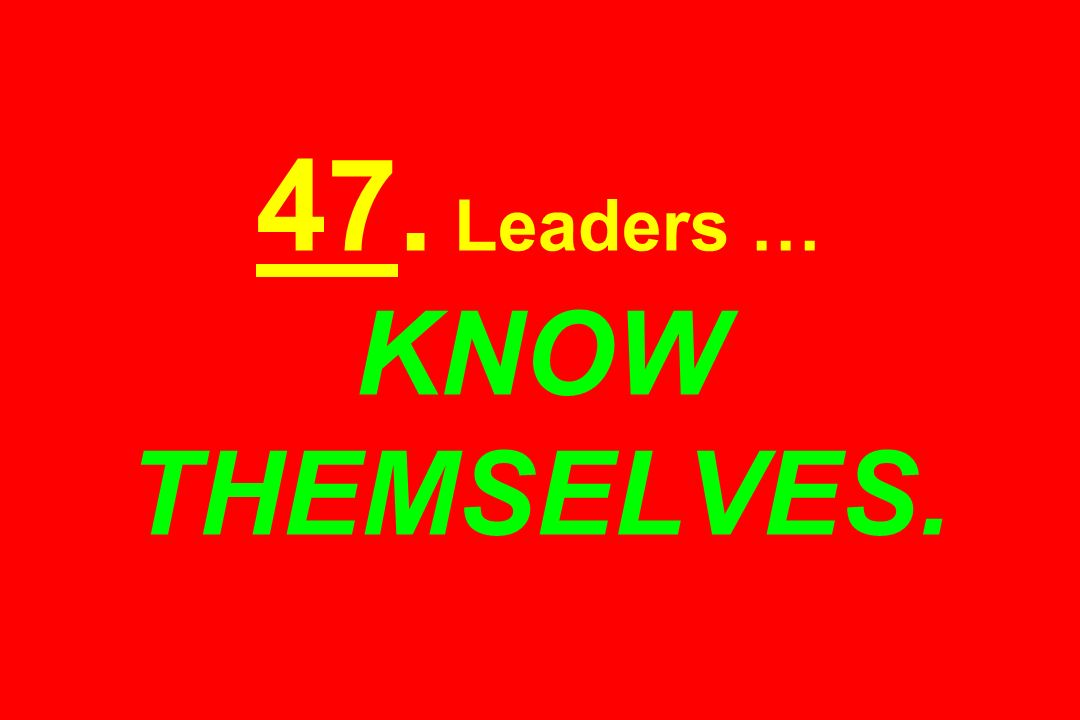 47. Leaders … KNOW THEMSELVES.