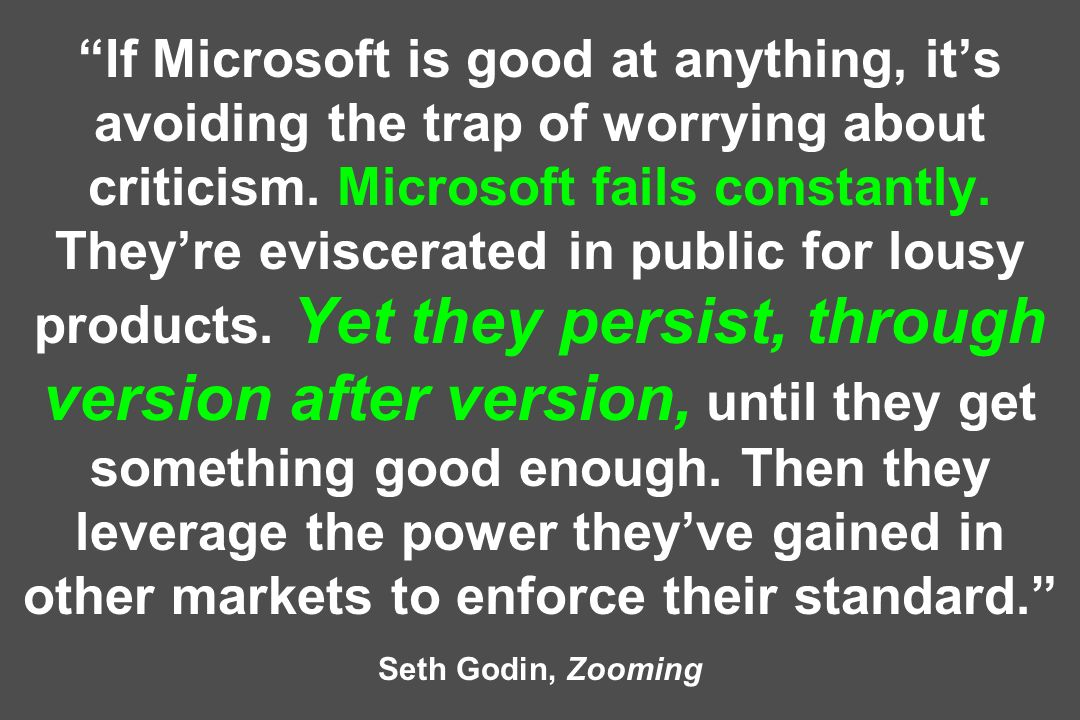 If Microsoft is good at anything, it's avoiding the trap of worrying about criticism.