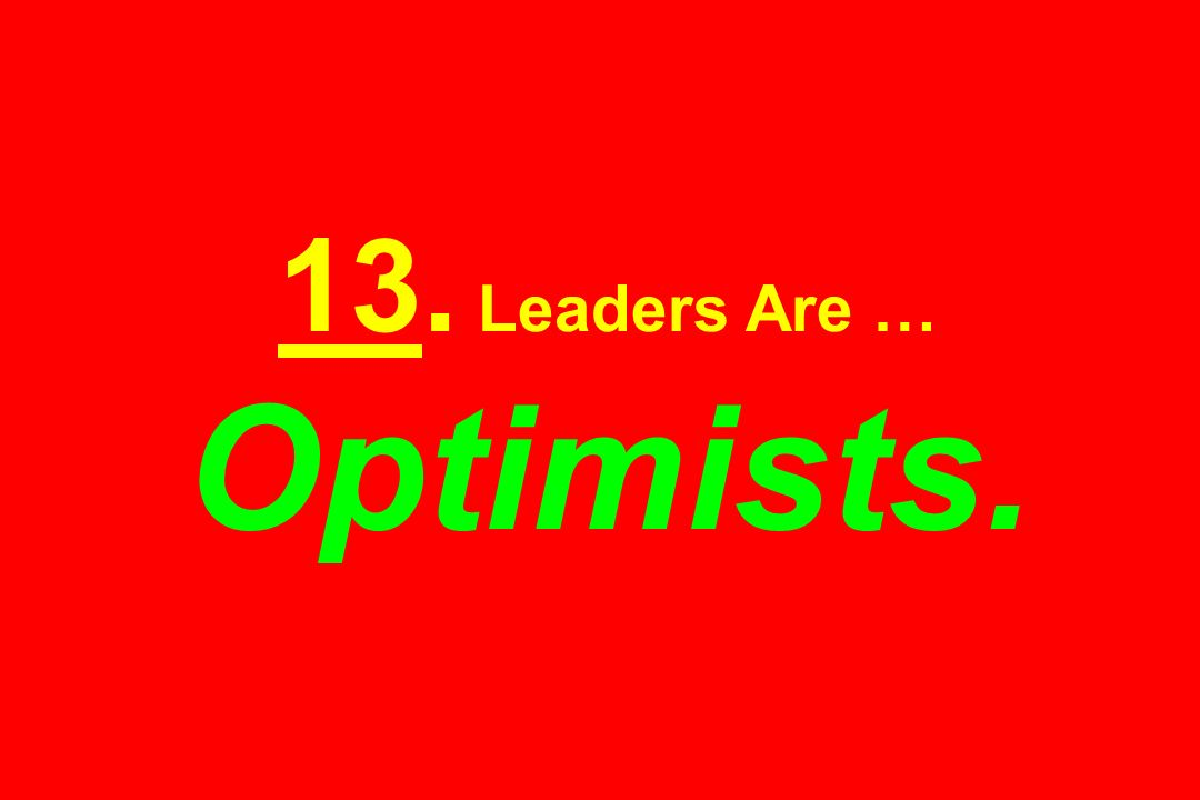 13. Leaders Are … Optimists.