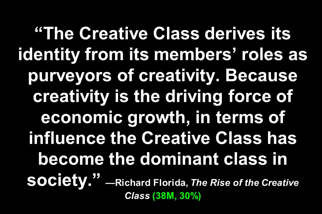 The Creative Class derives its identity from its members' roles as purveyors of creativity.