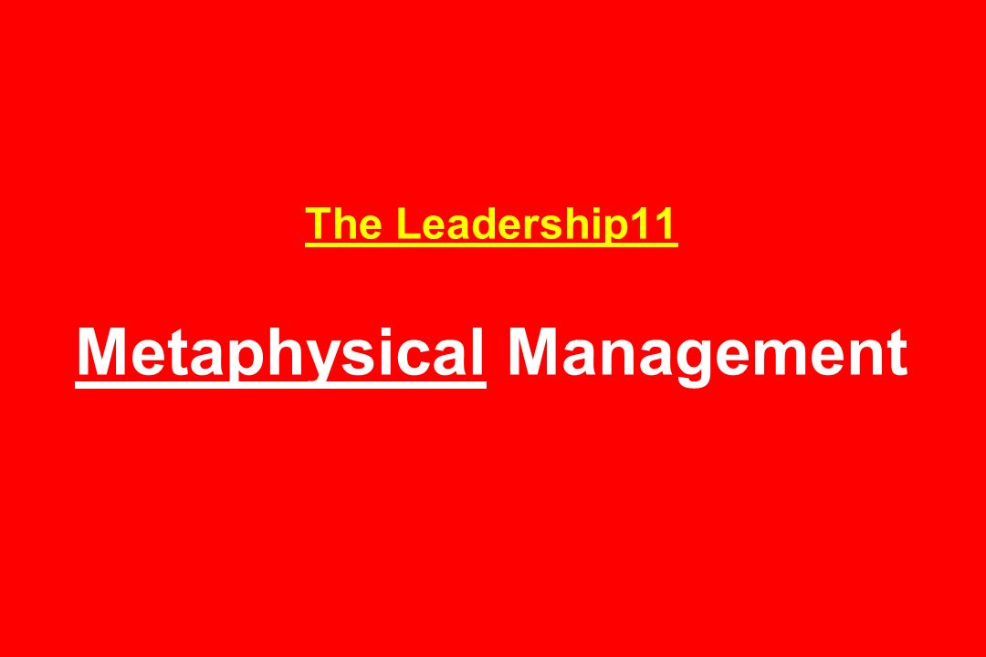 The Leadership11 Metaphysical Management
