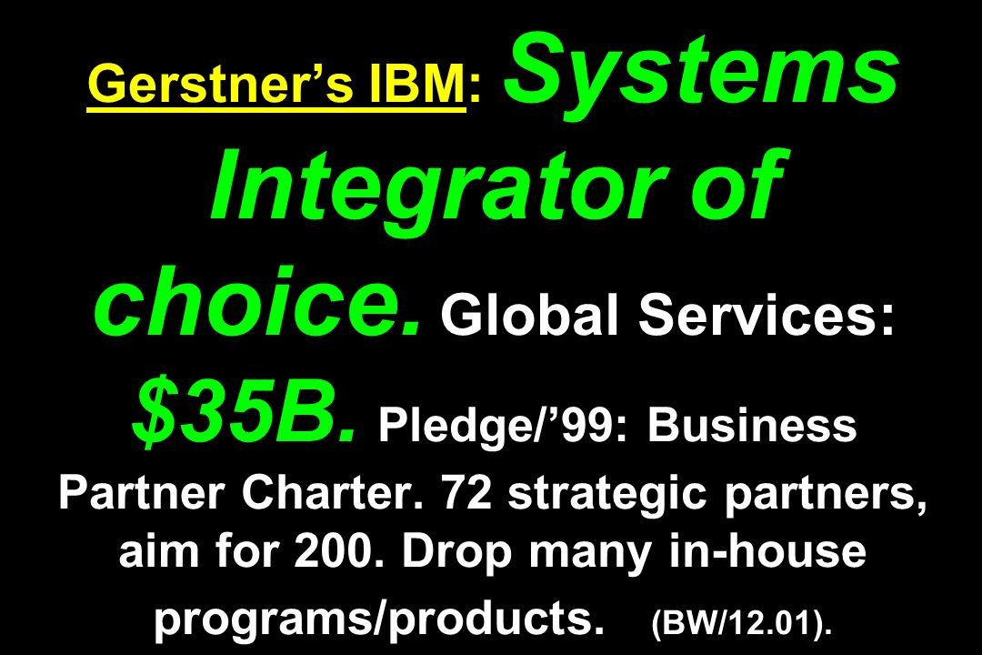Gerstner's IBM: Systems Integrator of choice. Global Services: $35B