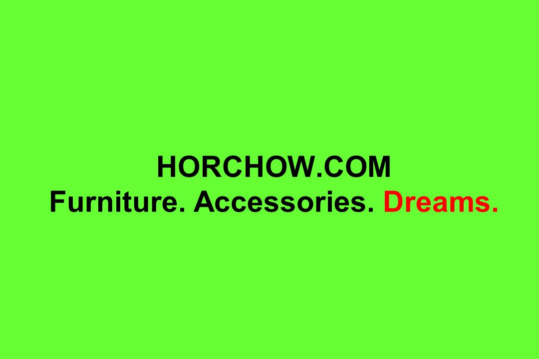 HORCHOW.COM Furniture. Accessories. Dreams.