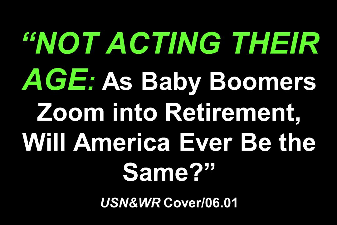 NOT ACTING THEIR AGE: As Baby Boomers Zoom into Retirement, Will America Ever Be the Same USN&WR Cover/06.01