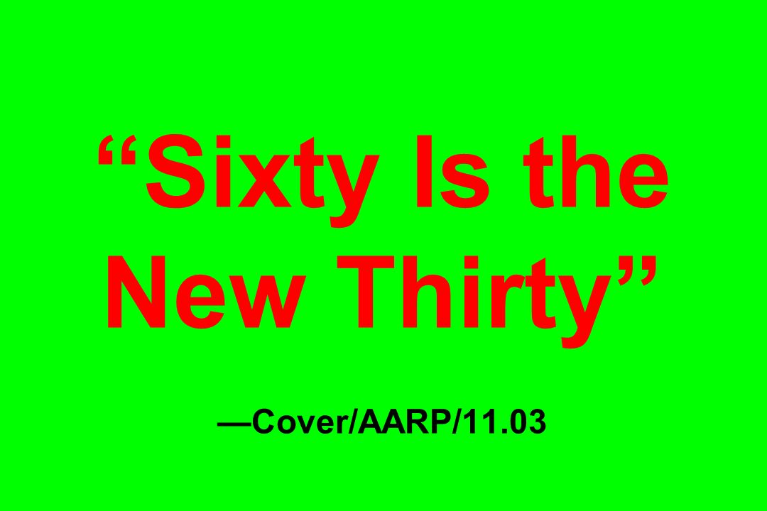 Sixty Is the New Thirty —Cover/AARP/11.03