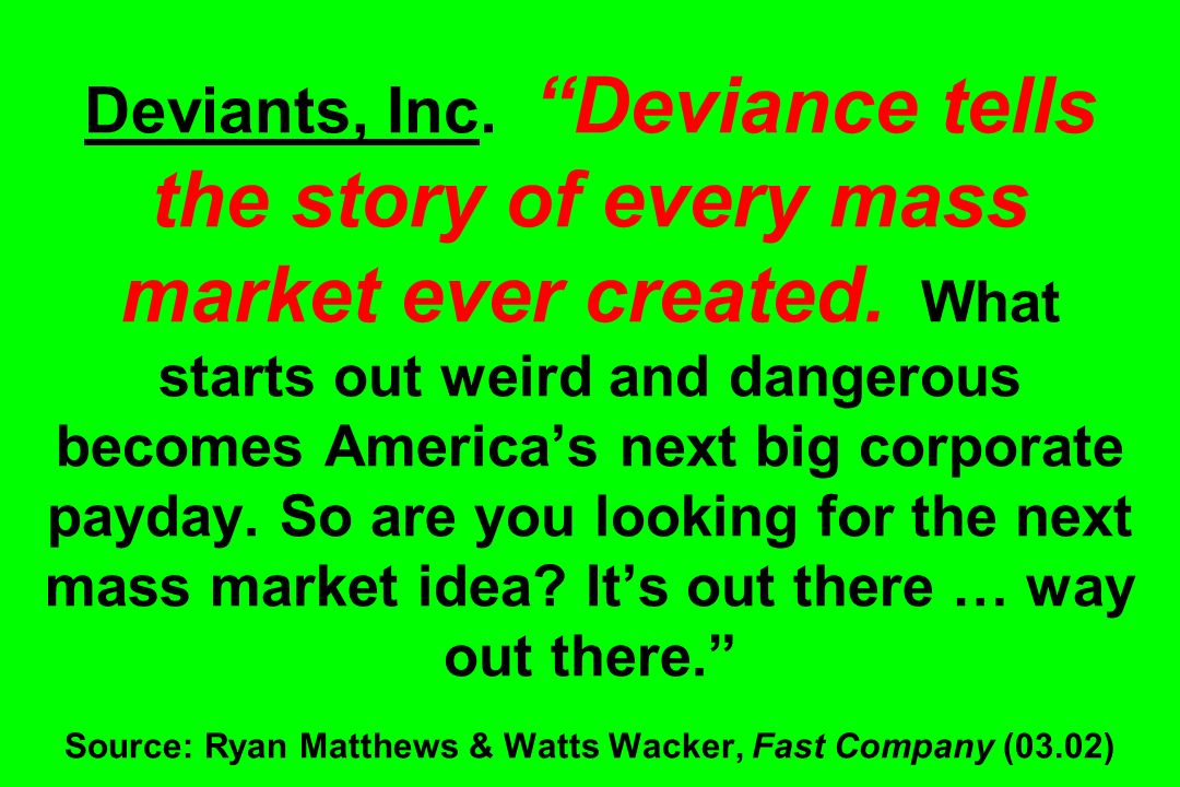 Deviants, Inc. Deviance tells the story of every mass market ever created.