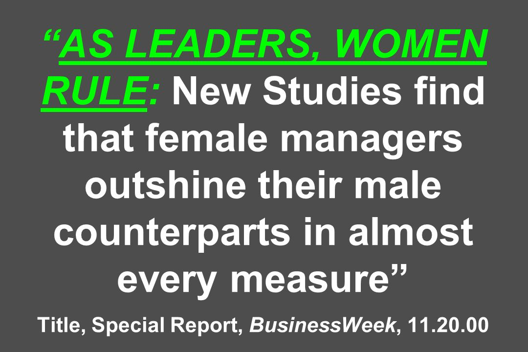 AS LEADERS, WOMEN RULE: New Studies find that female managers outshine their male counterparts in almost every measure Title, Special Report, BusinessWeek, 11.20.00