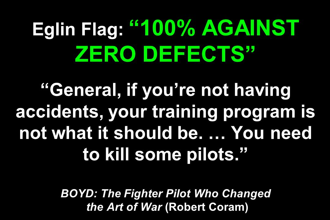 Eglin Flag: 100% AGAINST ZERO DEFECTS General, if you're not having accidents, your training program is not what it should be.