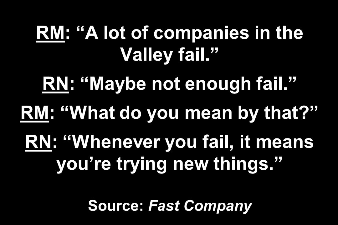 RM: A lot of companies in the Valley fail