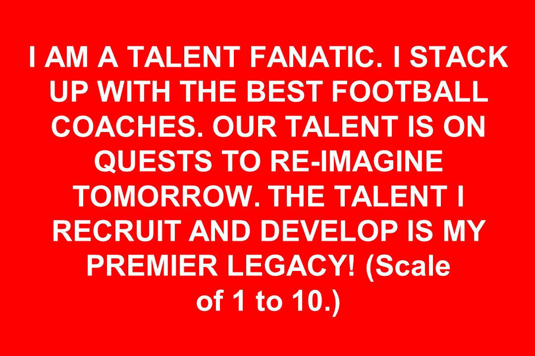 I AM A TALENT FANATIC. I STACK UP WITH THE BEST FOOTBALL COACHES