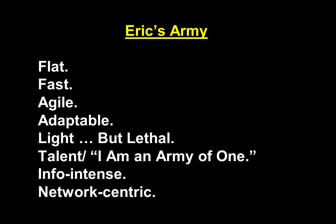 Eric's Army Flat. Fast. Agile. Adaptable. Light … But Lethal