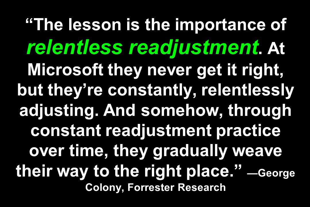 The lesson is the importance of relentless readjustment