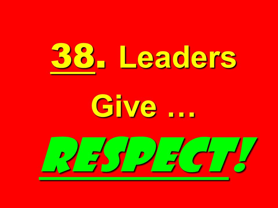 38. Leaders Give … RESPECT!