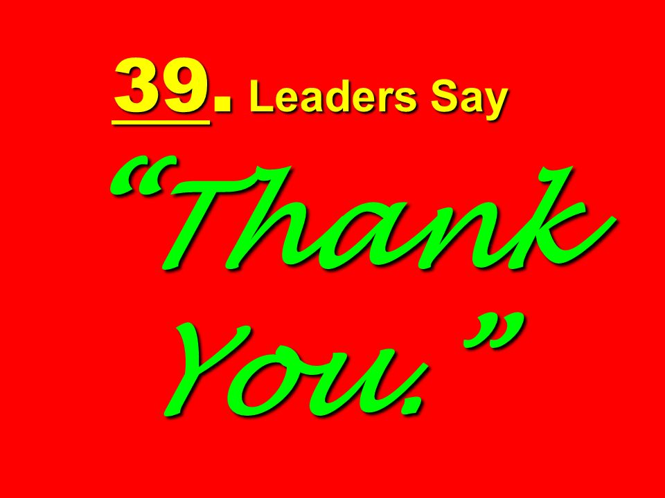 39. Leaders Say Thank You.
