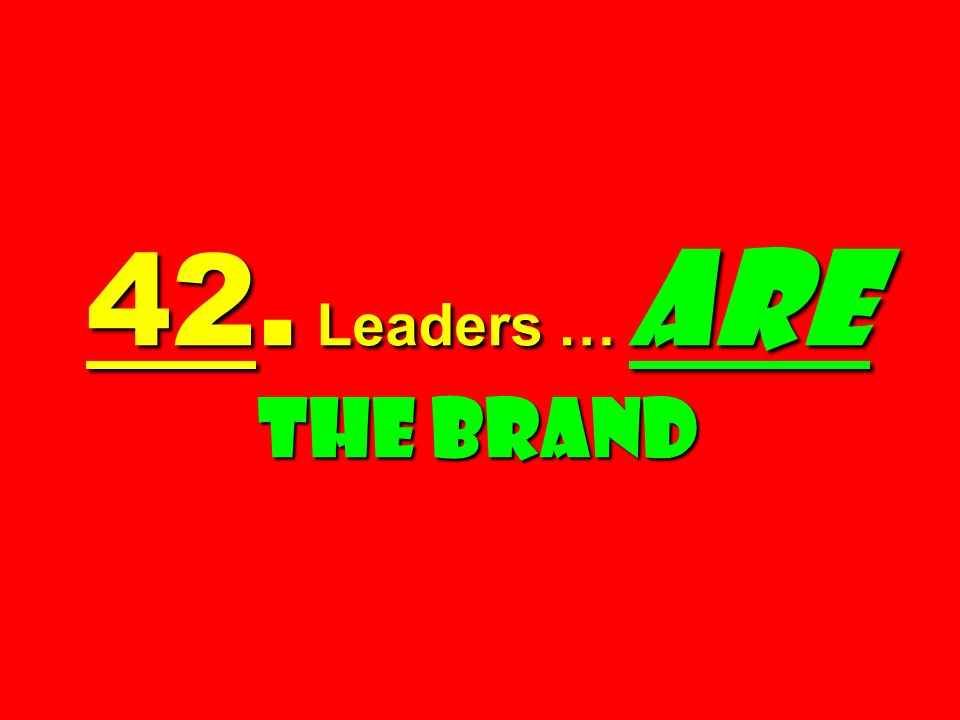 42. Leaders … Are The Brand