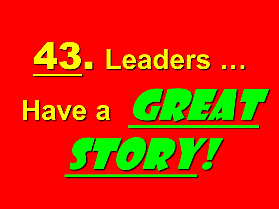43. Leaders … Have a GREAT STORY!