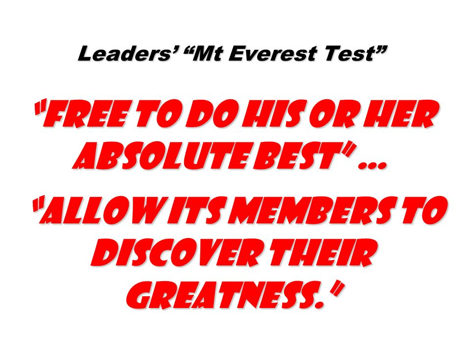 Leaders' Mt Everest Test free to do his or her absolute best … allow its members to discover their greatness.