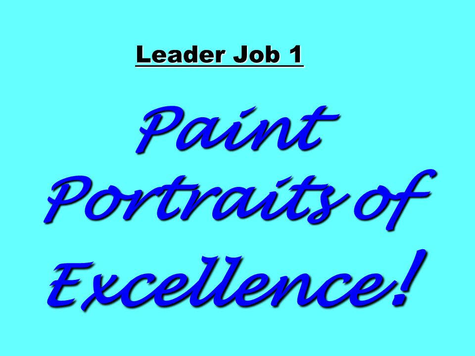 Leader Job 1 Paint Portraits of Excellence!