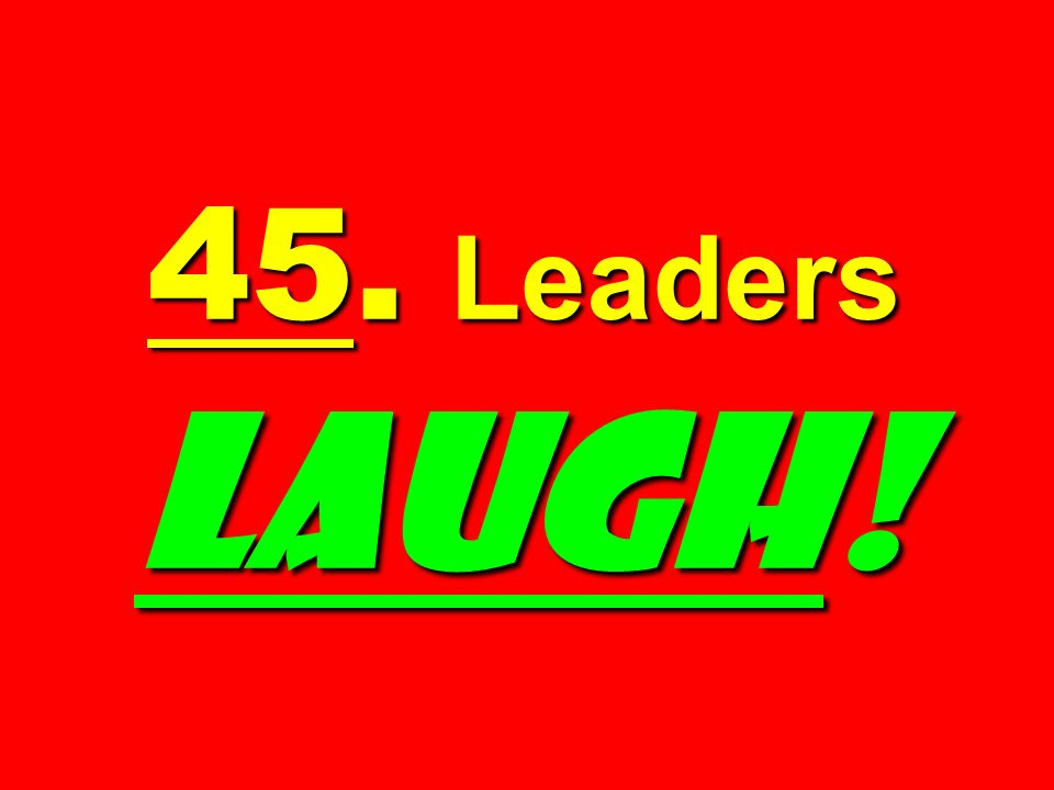 45. Leaders LAUGH!