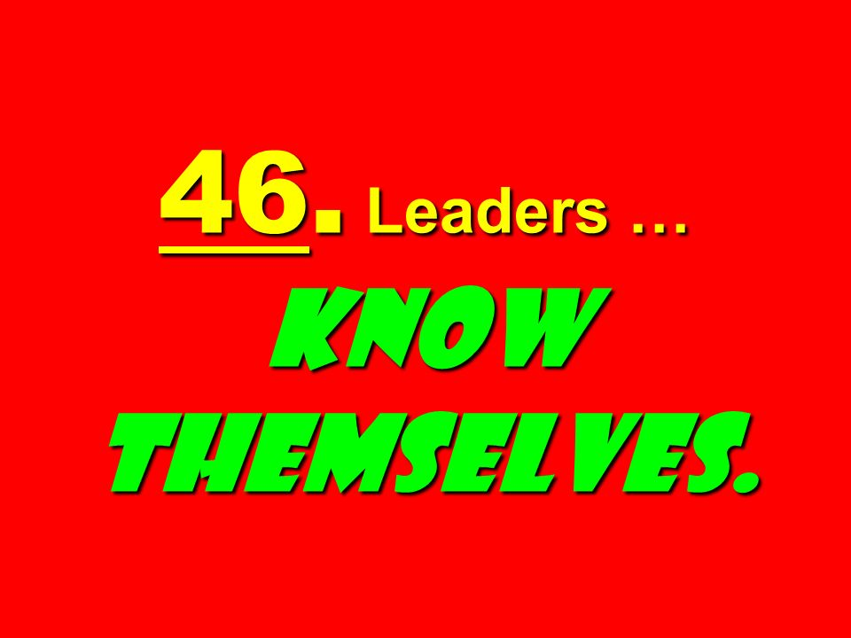 46. Leaders … KNOW THEMSELVES.
