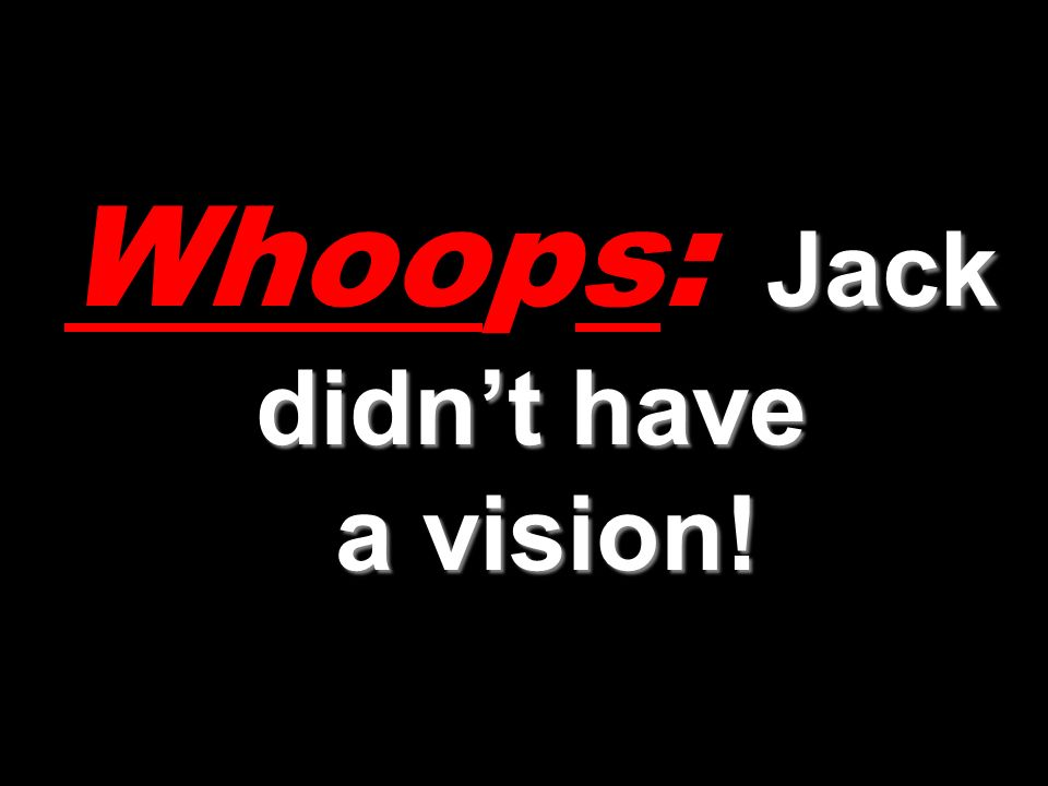 Whoops: Jack didn't have a vision!