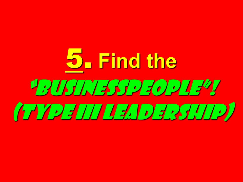 5. Find the Businesspeople ! (Type III Leadership)