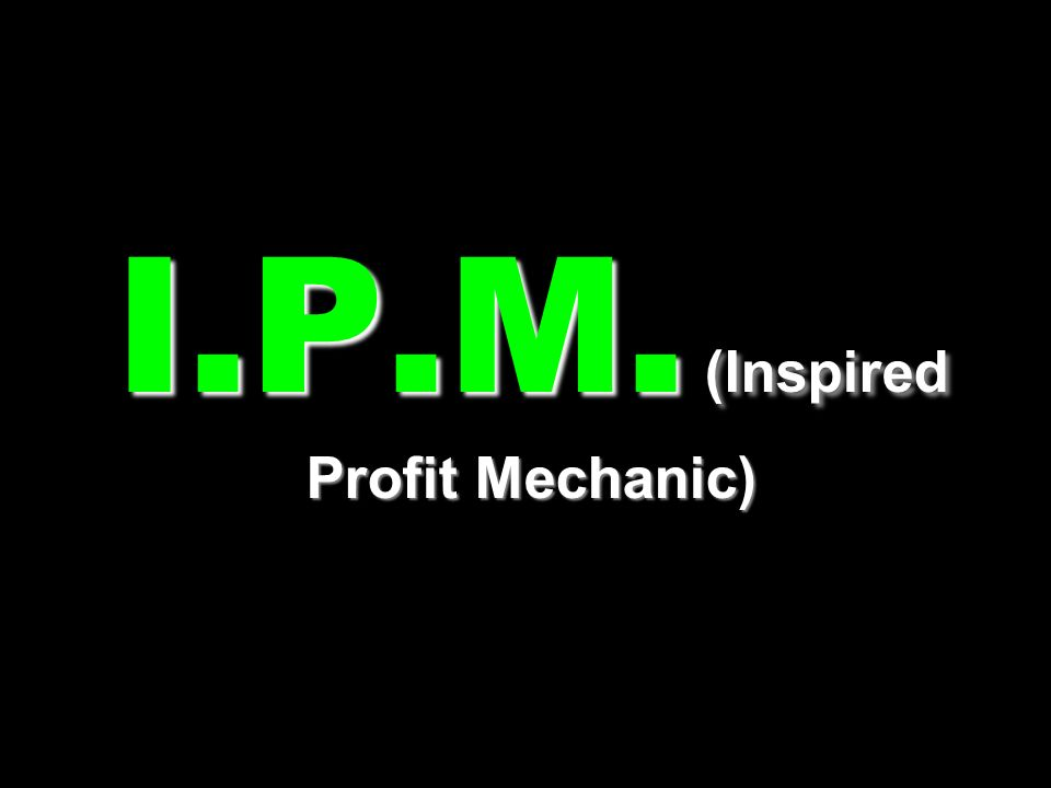 I.P.M. (Inspired Profit Mechanic)
