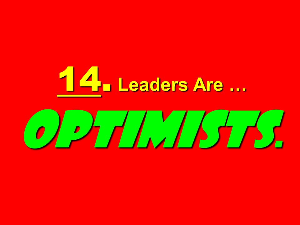 14. Leaders Are … Optimists.