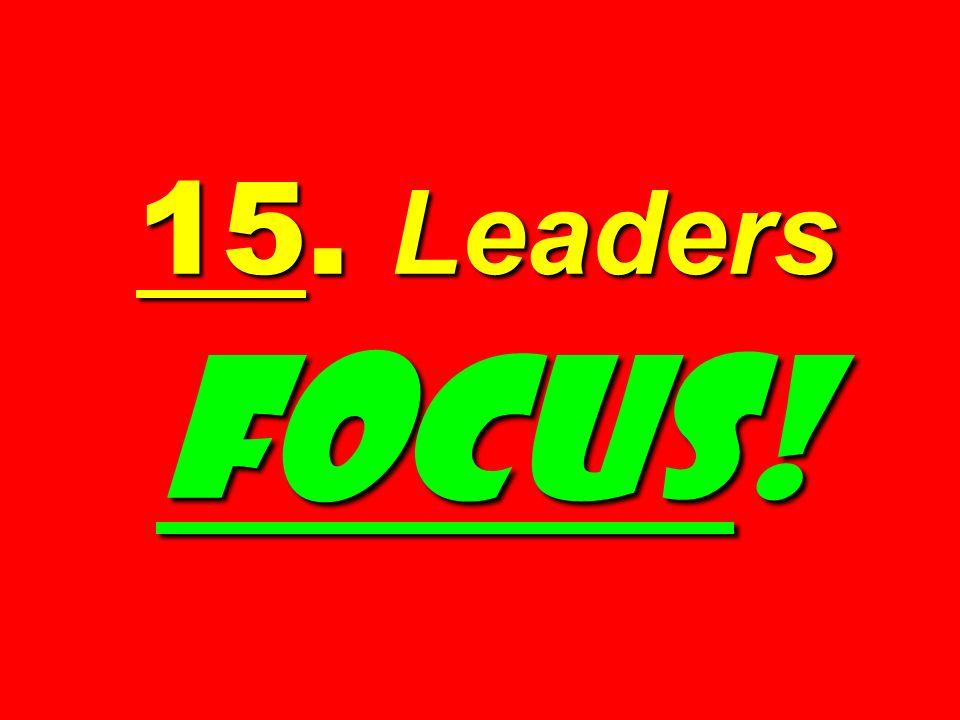 15. Leaders FOCUS!