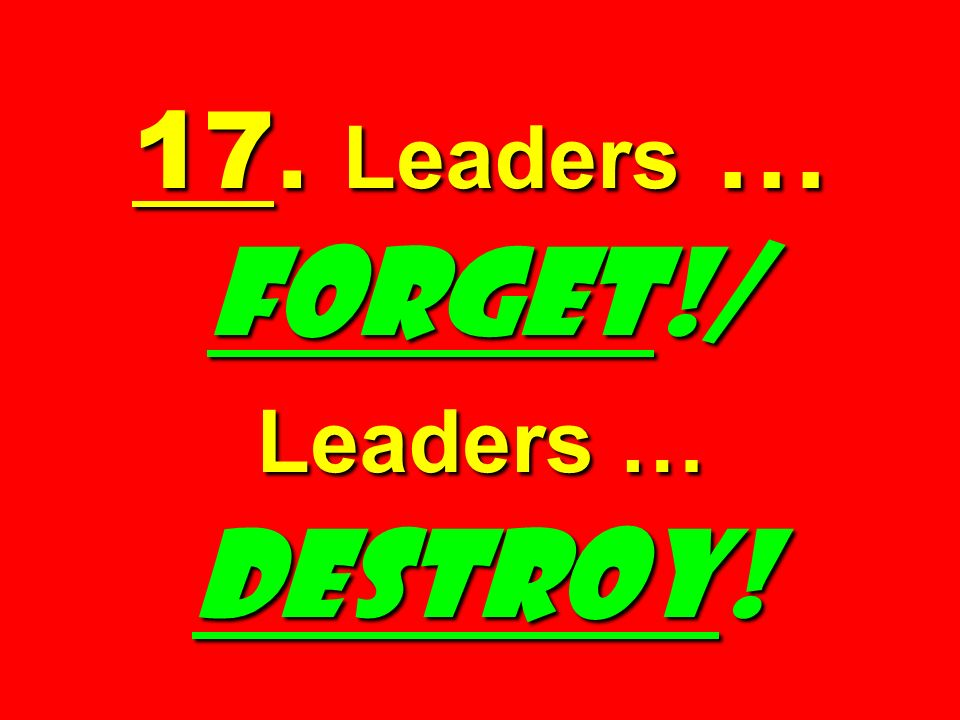 17. Leaders … FORGET!/ Leaders … DESTROY!