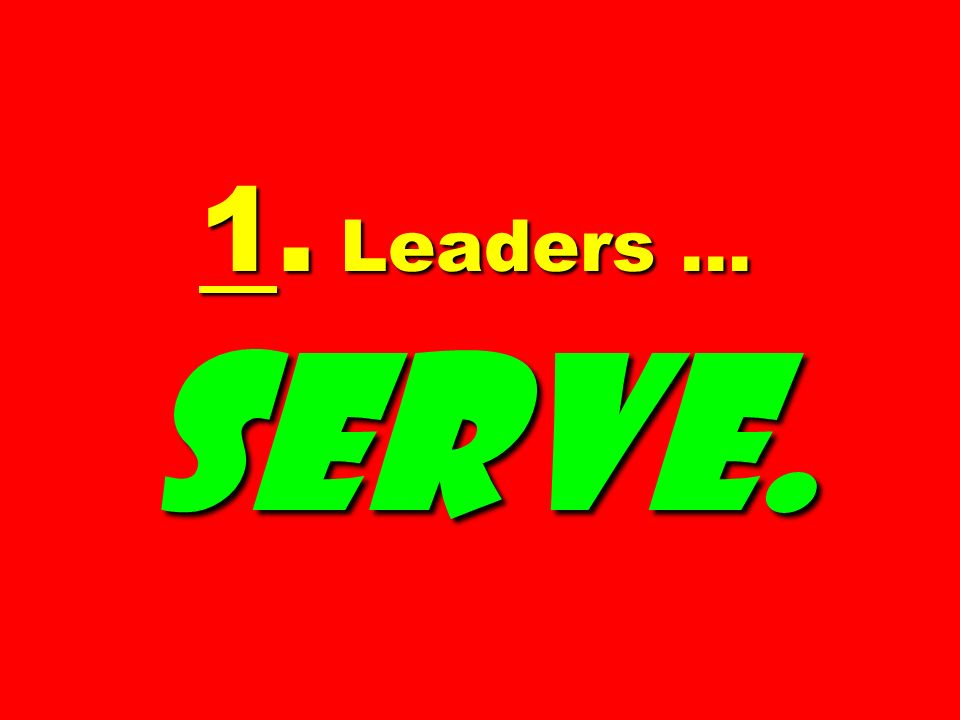 1. Leaders … serve.
