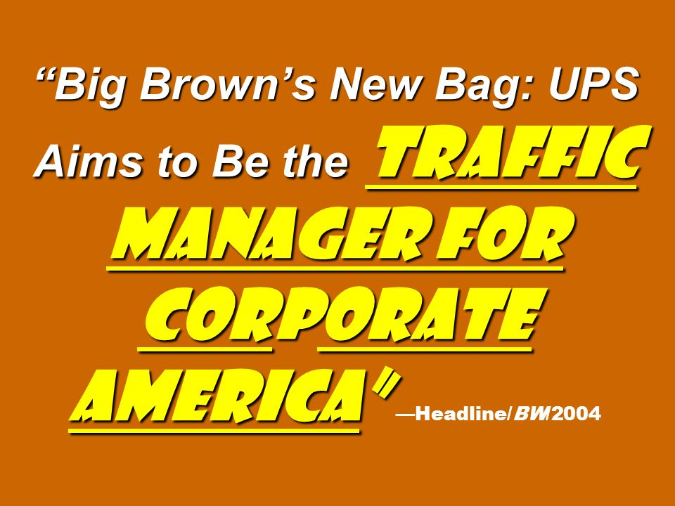 Big Brown's New Bag: UPS Aims to Be the Traffic Manager for Corporate America —Headline/BW/2004